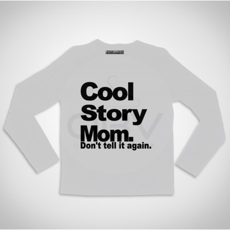 "Long Sleeve T-shirt  ""Cool Story Mom"""