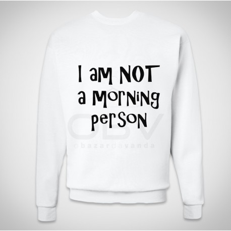 "Sweatshirt ""I Am Not A Morning Person"""