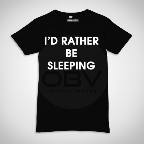 "T-Shirt ""I'd Rather Be Sleeping"""