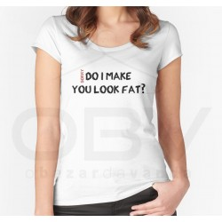 "T-Shirt ""Sorry, do I make you look fat?"""