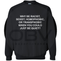 "Sweatshirt ""why be racist"""