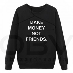 "Sweatshirt ""Make money not friends"""
