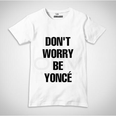 "T-shirt ""Don't worry Beyoncé"""