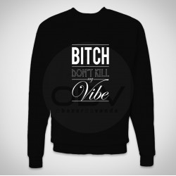 "Sweatshirt ""Bitch don't kill my vibe"""